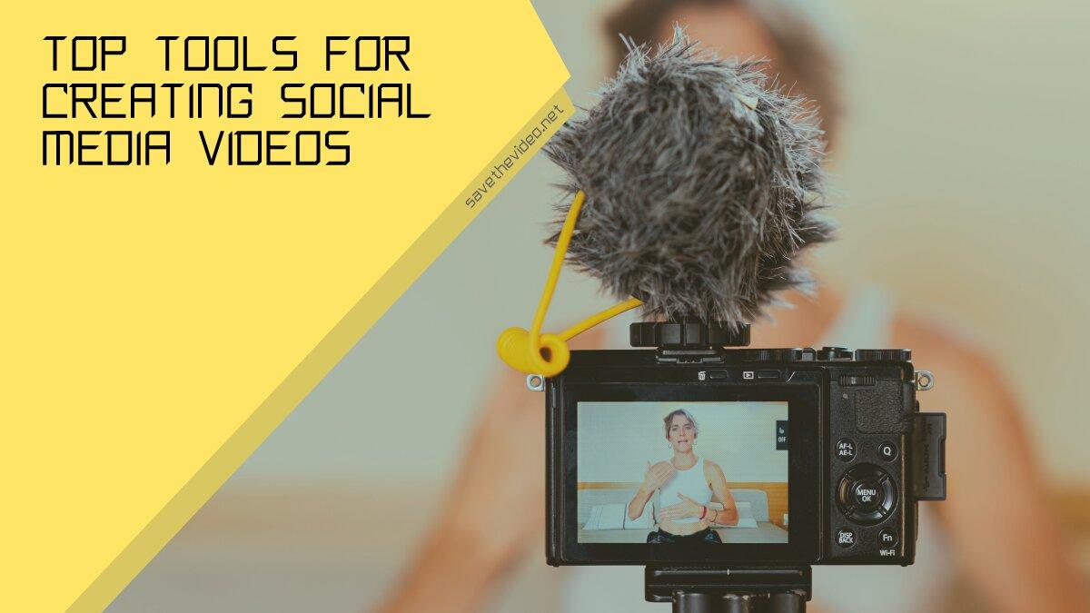 Top Tools for Creating Social Media Videos