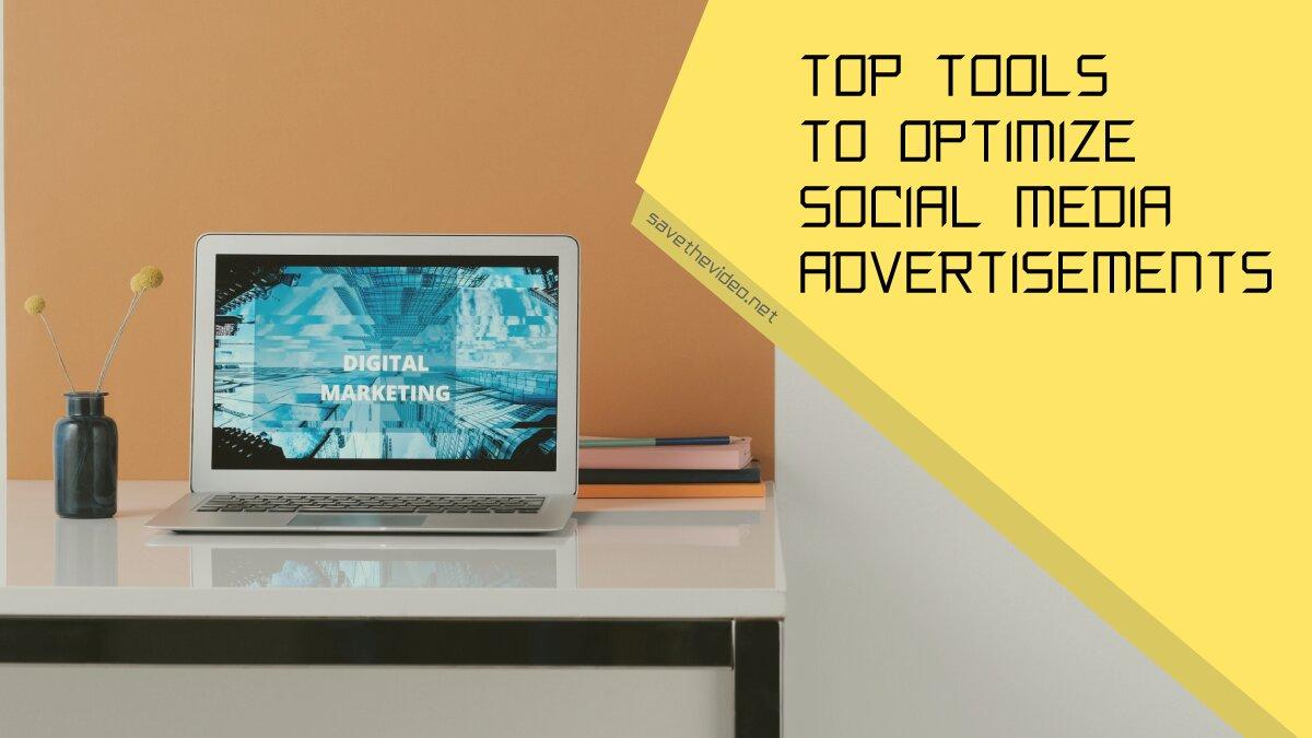 Top Tools to Optimize Social Media Advertisements