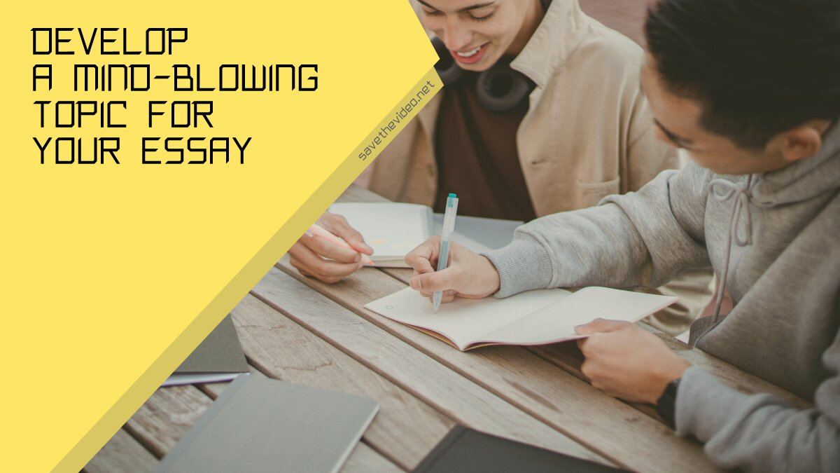 Develop a Mind-Blowing Topic for Your Essay